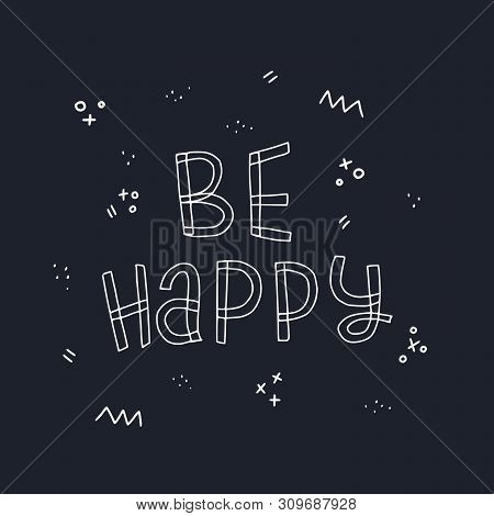 Free Hand Style Inscription Be Happy Drawn With White Contour On Dark Background. Chalk Lettering Ph