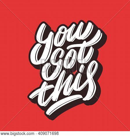 You Got This. Vector Handwritten Lettering Motivational Phrase. Vector Illustration.