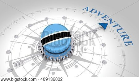Travel Concept. Abstract Compass Points To The Adventure Word. Flag Of Botswana. 3d Rendering