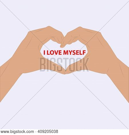 Two Hands, Fingers Folded Heart. I Love Myself. Motivational Banner. Vector Illustration