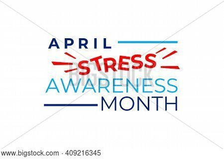 Stress Awareness Month Vector Concept. April Is A Stress Awareness Month In The United States. Preve