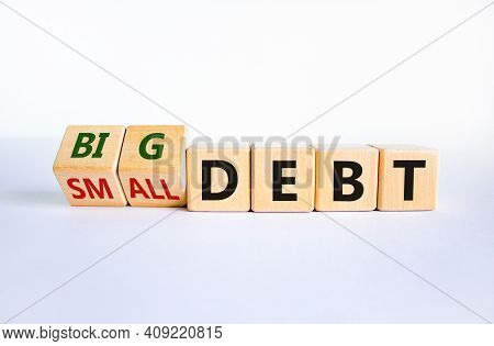 Big Or Small Debt Symbol. Turned Wooden Cubes And Changed Words 'small Debt' To 'big Debt'. Beautifu