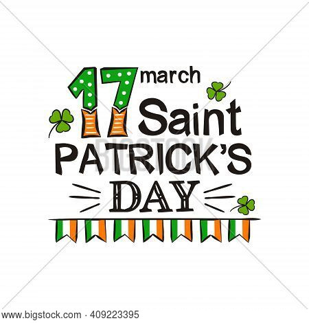 Happy Saint Patrick's Day Greeting Logo. Hand Drawn Festive Lettering With Irish Flags And Clover Le