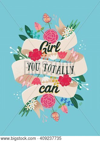 Women Day Card With Lettering Quote Girl You Totally Can, Handdrawn Flowers Vector Illustration.