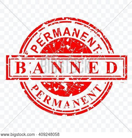 Simple Vector Rust And Dirty Red Rubber Stamp, Permanent Banned, At Transparent Effect Background