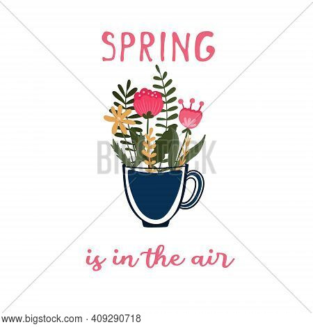 Spring Is In The Air Text. Cup With Flowers. Mug With Florals. Springtime.