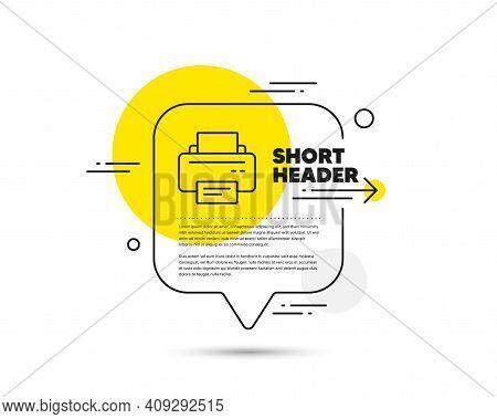 Printer Icon. Speech Bubble Vector Concept. Printout Electronic Device Sign. Office Equipment Symbol