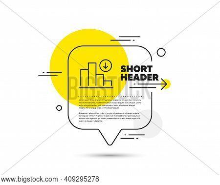 Decreasing Graph Line Icon. Speech Bubble Vector Concept. Column Chart Sign. Crisis Diagram Symbol.