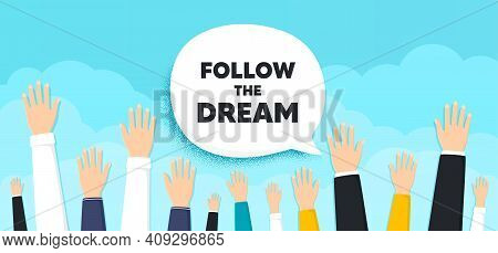 Follow The Dream Motivation Quote. People Hands Up Cloud Background. Motivational Slogan. Inspiratio