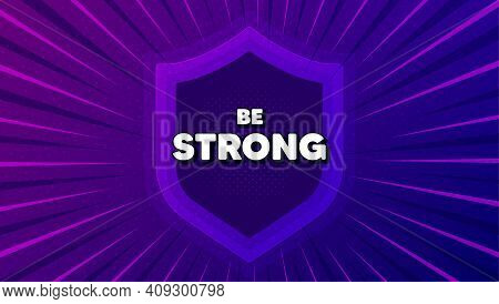 Be Strong Motivation Quote. Protect Shield Background. Motivational Slogan. Inspiration Message. Str