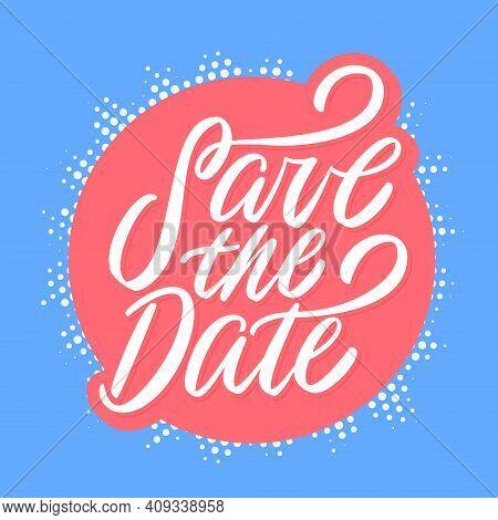 Save The Date. Vector Handwritten Lettering. Vector Illustration.