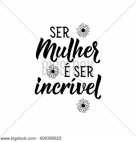 Brazilian Lettering. Translation From Portuguese - Being A Woman Is Being Amazing. Modern Vector Bru