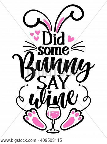 Did Some Bunny Say Wine (somebody Say Wine) - Sassy Calligraphy Phrase For Easter Day. Hand Drawn Le