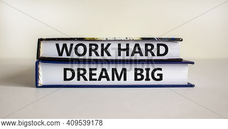 Work Hard Dream Big Symbol. Concept Words 'work Hard Dream Big' On Books On A Beautiful White Backgr