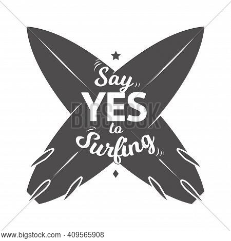 Say Yes To Surfing. Surf Camp Badge, Positive Label For Summer Sport Sea Lessons. Isolated Print Wit