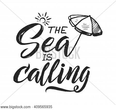 Summer Phrase. Isolated Handwritten Motivation Words, Sea Is Calling. Lettering With Sun Umbrella, T
