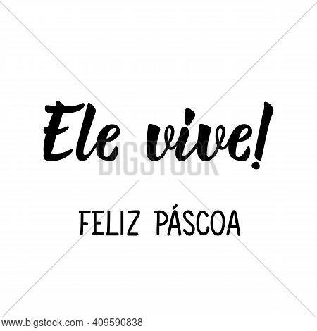 Brazilian Lettering. Translation From Portuguese - He Lives. Happy Easter. Modern Vector Brush Calli