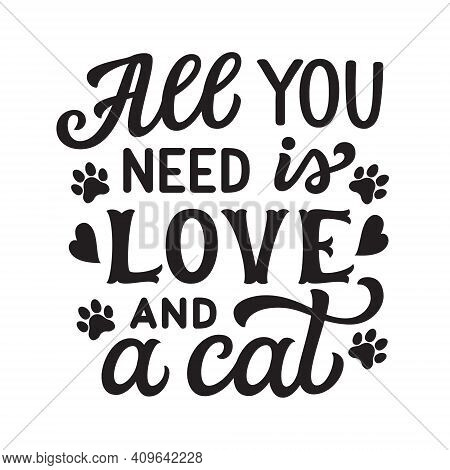 All You Need Is Love And A Cat. Hand Lettering Quote Isolated On White Background. Vector Typography