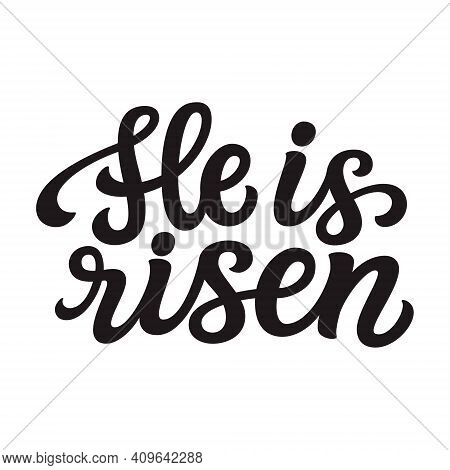 He Is Risen. Hand Lettering Quote Isolated On White Background. Vector Typography For Easter Decorat