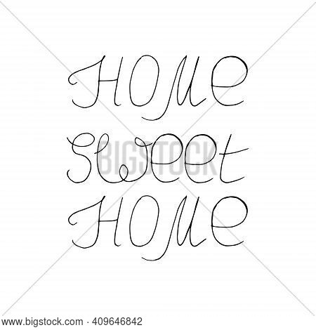 Home Sweet Home Lettering Poster, Sticker. Sketch Hand Drawn Doodle Style. Vector, Minimalism, Monoc