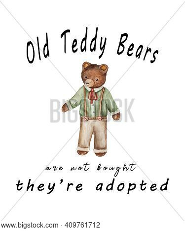 Old Teddy Bears Quote Graphic Says Old Teddy Bears Aren't Bought, They're Adopted.  Cute Stuffed Ani