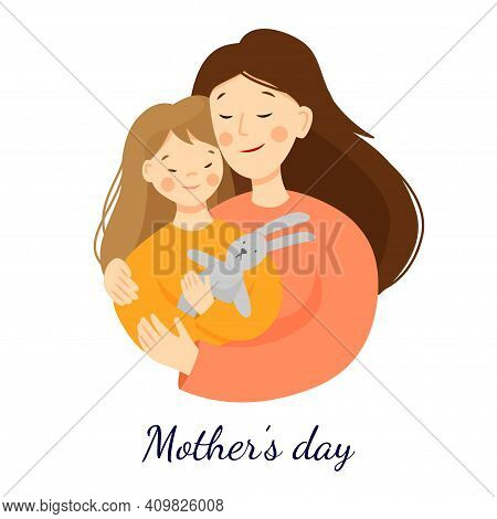 Vector Flat Illustration For Mothers Day. Mom Hugs Her Daughter, Daughter Holding A Hare Toy. Parent