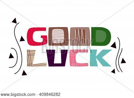 Good Luck Wishes Vector Letters.  Colourful Typeface Hand Drawn. Message For All Events Exams Greeti