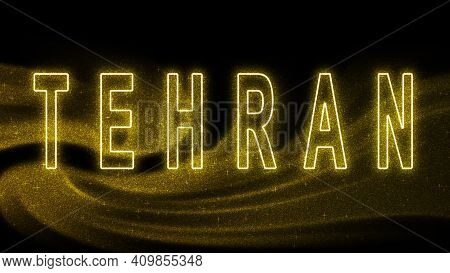 Tehran Gold Glitter Lettering, Tehran Tourism And Travel, Creative Typography Text Banner, On Black
