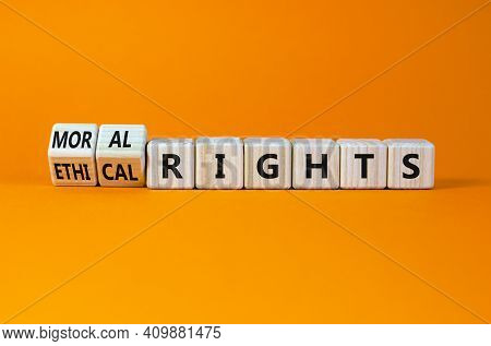 Ethical Or Moral Rights Symbol. Turned Wooden Cubes And Changed Words Ethical Rights To Moral Rights