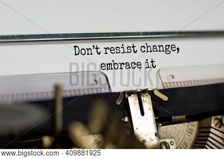 Time To Change Symbol. Text Do Not Resist Change Embrace It Typed On Retro Typewriter. Business And