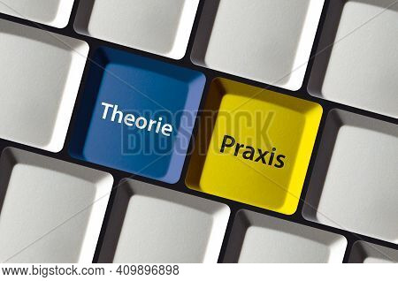 Theory Or Practice In German Language Theorie Oder Praxis On Computer Keyboard