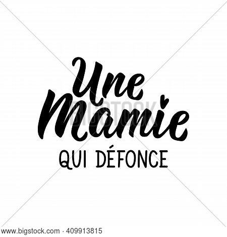 French Lettering. Translation From French - A Granny Who Smashes. Element For Flyers, Banner And Pos