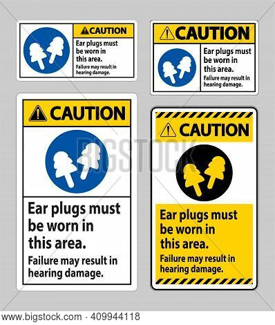 Caution Sign Ear Plugs Must Be Worn In This Area, Failure May Result In Hearing Damage
