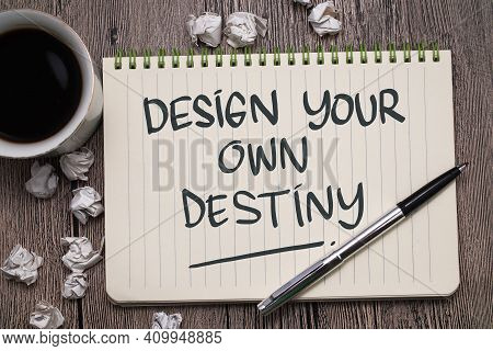 Design Your Own Destiny, Text Words Typography Written On Book Against Wooden Background, Life And B