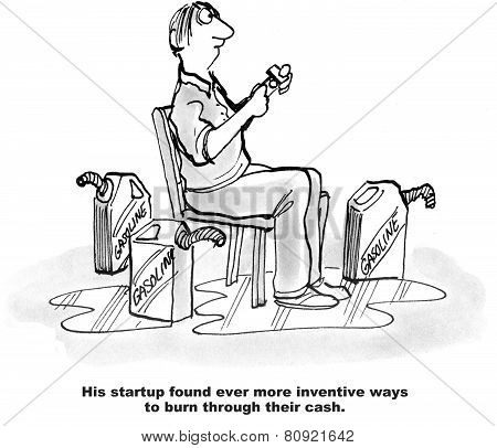 Cartoon shows a businessman surrounded by gasoline and lighting a cigarette with the caption that the startup found increasingly inventive ways to burn through cash. poster