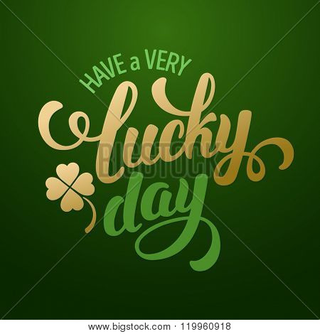 Calligraphic Inscription with Wishes a Very Lucky Day for Saint Patricks Day. Shamrock - Talisman for Success, Wealth. Hand Drawn Lettering. Vector Illustration.