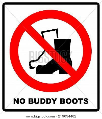 No Muddy Boots Symbol. Rain boots prohibition sign. Red warning prohibition icon. Vector illustration isolated on white. Black simple pictogram. Take off your shoes.