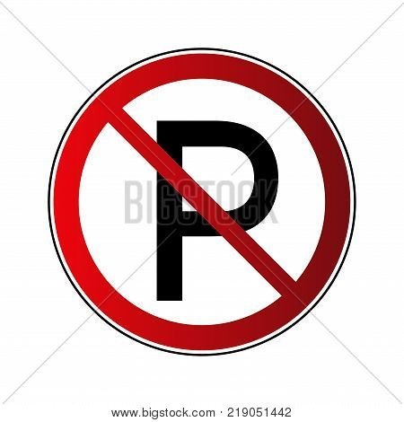 No parking sign. Forbidden red road sign isolated on white background. Prohibited no parking icon. No transportation button. Danger warning icon. Regulation sign Vector illustration