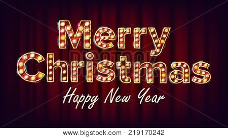 Merry Christmas And Happy New Year Sign Vector. Carnival, Circus, Casino Style. Font Marquee Light. Poster, Flyer, Banner, Brochure Template. Event Advertising. Christmas Advertising Illustration