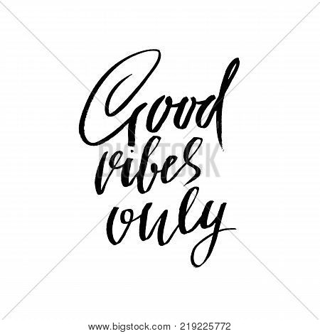 Good vibes only. Dry brush lettering. Modern calligraphy. Ink vector illustration