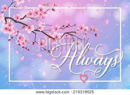 Always lettering in frame with heart and sakura branch on blurred background. Calligraphic inscription can be used for greeting cards, festive design, posters, banners poster