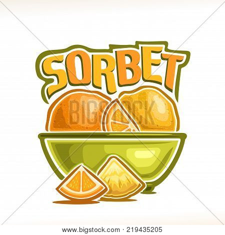 Vector logo for Lemon Sorbet, orange fruit & citrus sherbet scoop balls in bowl, decorative font for yellow word title sorbet, summer frozen ice cream dessert with garnish of lemon & pineapple slices.