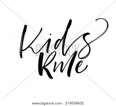 Kids rule phrase. Ink illustration. Modern brush calligraphy. Isolated on white background.