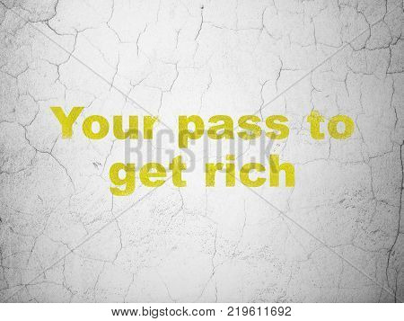 Finance concept: Yellow Your Pass to Get Rich on textured concrete wall background