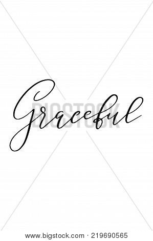 Hand drawn lettering. Ink illustration. Modern brush calligraphy. Isolated on white background. Graceful text.