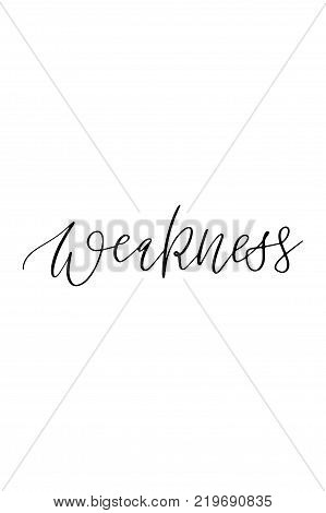 Hand drawn lettering. Ink illustration. Modern brush calligraphy. Isolated on white background. Weakness text.