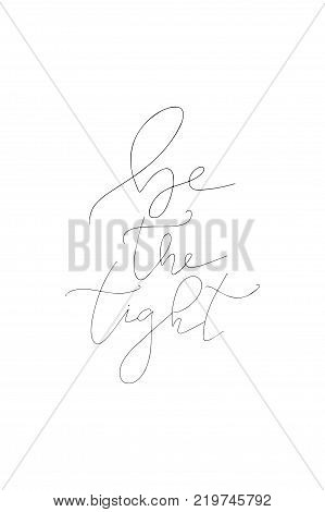 Hand drawn lettering. Ink illustration. Modern brush calligraphy. Isolated on white background. Be the tight.