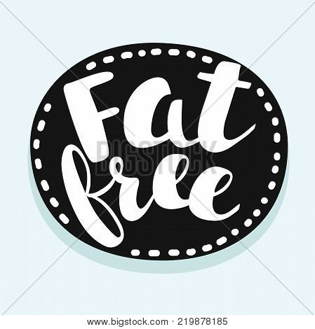 Vector Fat Free funny label. Text tag into round element. White color hand drawn lettering imprint on black