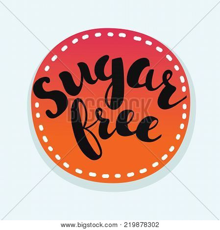 Vector sights of sugar free. Sticker or lable with hand drawn lettering on round element