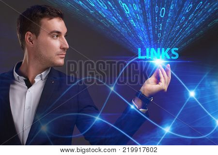 Business Technology Internet and network concept. Young businessman working on a virtual screen of the future and sees the inscription: Links